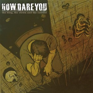 """Complete packaging for HOW DARE YOU """"The King, The Clown, And The Colonel"""" LP/CD, released by Anchorless Records."""