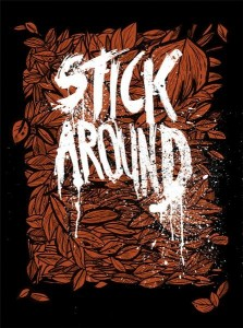 Shirt design for STICK AROUND.